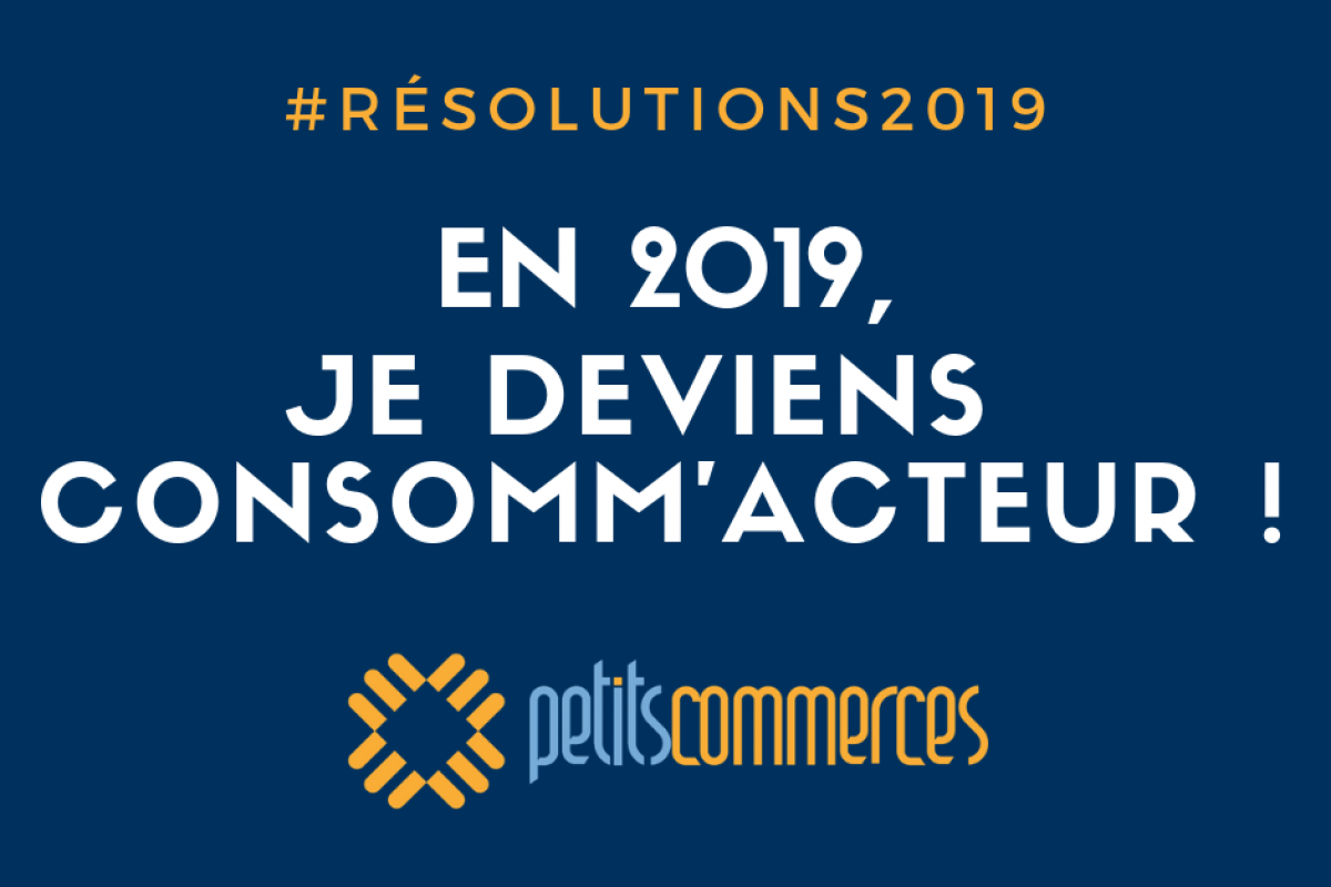 resolution-petitscommerces-en-2019-je-deviens-consommacteur-petitscommerces-fr